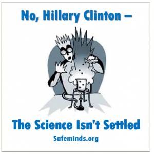 No, Hillary Clinton - The Science Isn't Settled